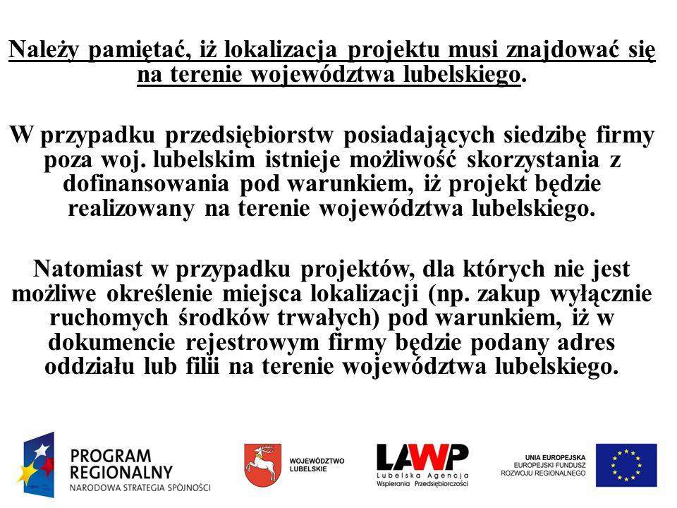 Należy pamiętać, iż lokalizacja projektu musi znajdować się na terenie województwa lubelskiego.