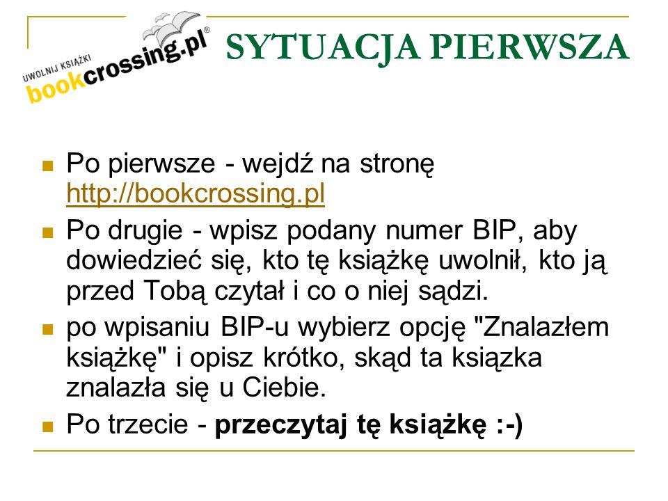 SYTUACJA PIERWSZA Po pierwsze - wejdź na stronę http://bookcrossing.pl