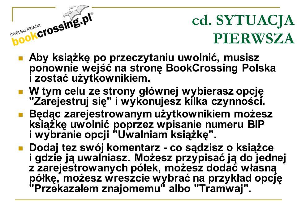 cd. SYTUACJA PIERWSZAAby książkę po przeczytaniu uwolnić, musisz ponownie wejść na stronę BookCrossing Polska i zostać użytkownikiem.