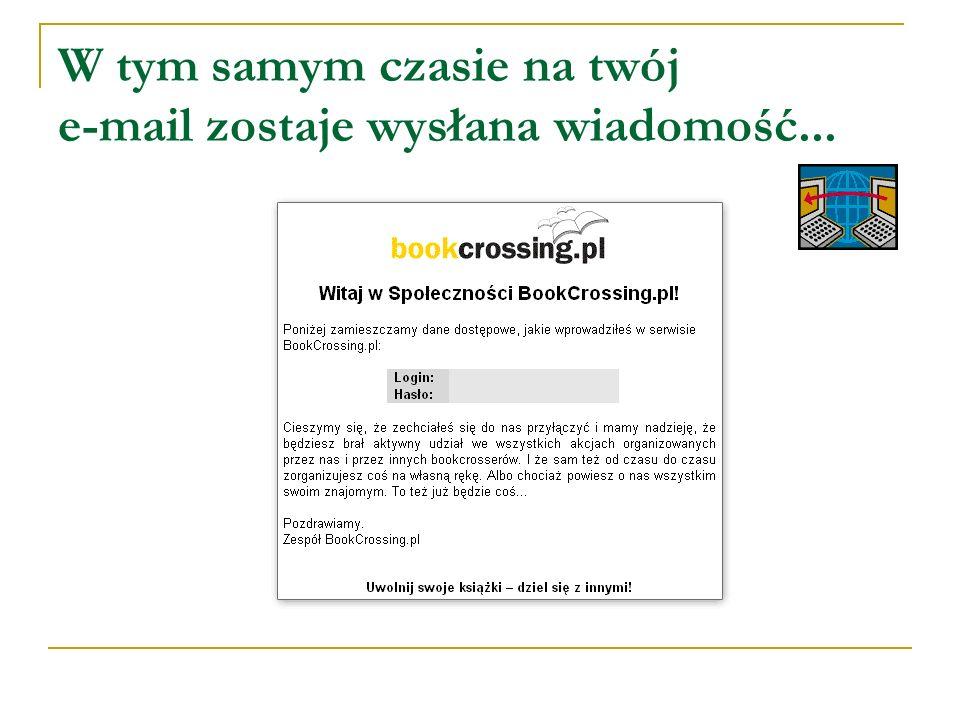 W tym samym czasie na twój e-mail zostaje wysłana wiadomość...