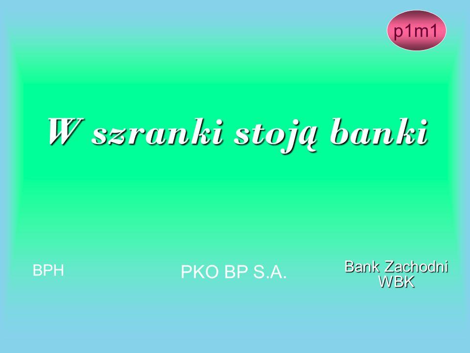 p1m1 W szranki stoją banki BPH PKO BP S.A. Bank Zachodni WBK