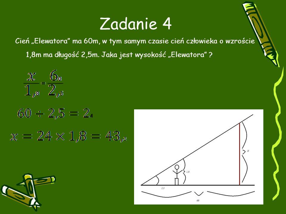 """Zadanie 4 Cień """"Elewatora ma 60m, w tym samym czasie cień człowieka o wzroście 1,8m ma długość 2,5m."""