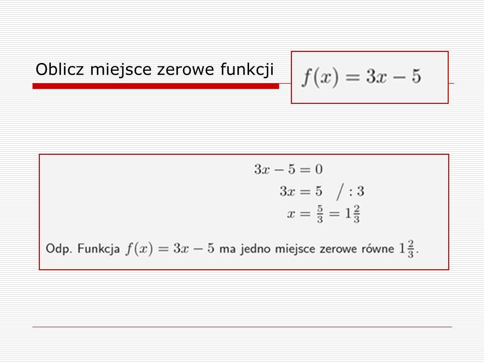 Oblicz miejsce zerowe funkcji
