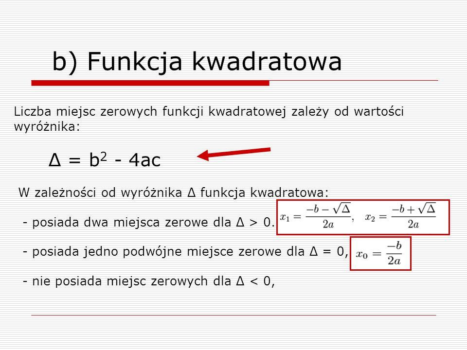 b) Funkcja kwadratowa Liczba miejsc zerowych funkcji kwadratowej zależy od wartości. wyróżnika: Δ = b2 - 4ac.