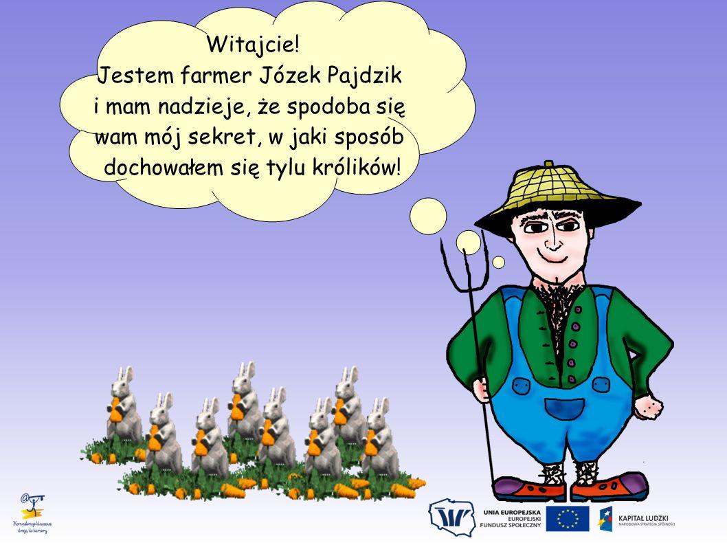 Witajcie!Jestem farmer Józek Pajdzik i mam nadzieje, że spodoba się wam mój sekret, w jaki sposób dochowałem się tylu królików!