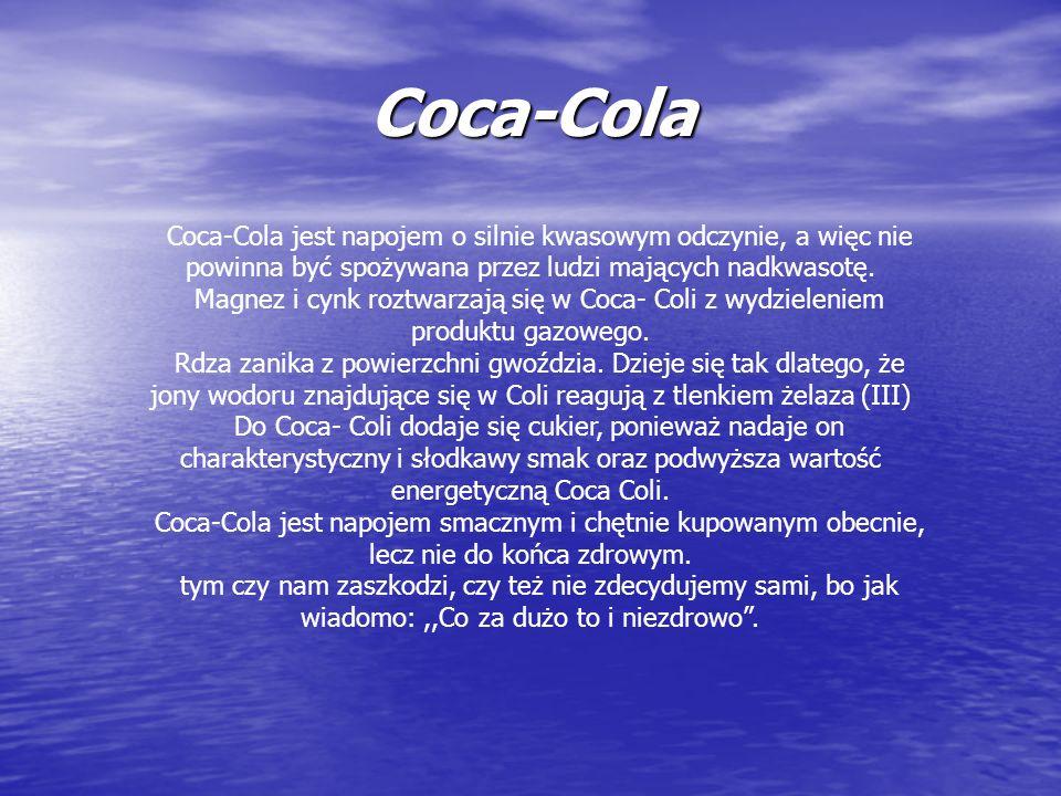 Coca-Cola Coca-Cola jest napojem o silnie kwasowym odczynie, a więc nie powinna być spożywana przez ludzi mających nadkwasotę.