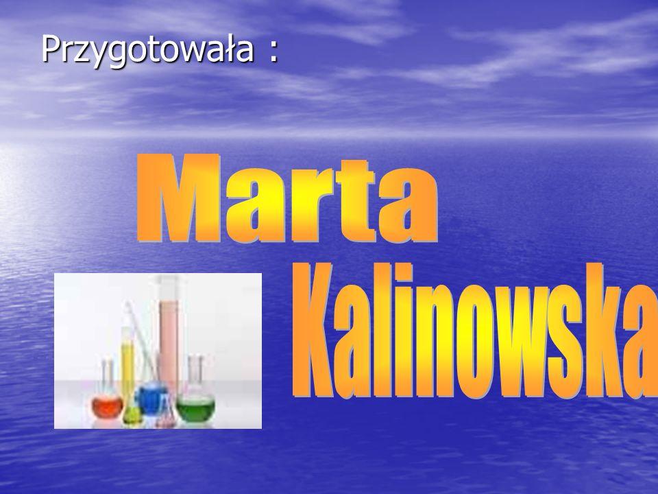 Przygotowała : Marta Kalinowska