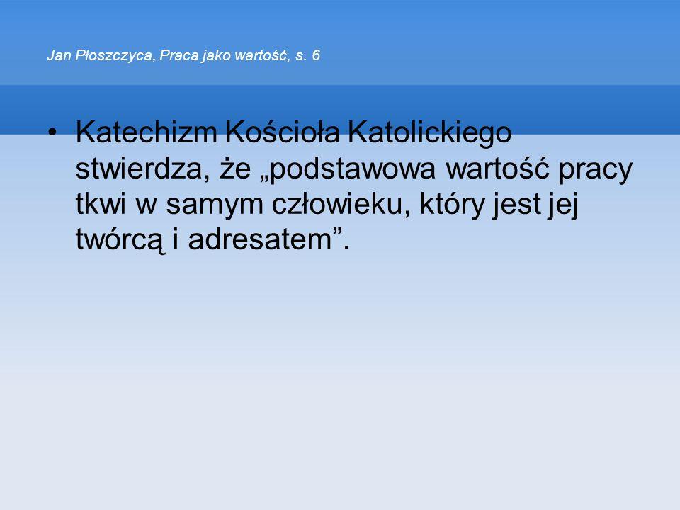 Jan Płoszczyca, Praca jako wartość, s. 6