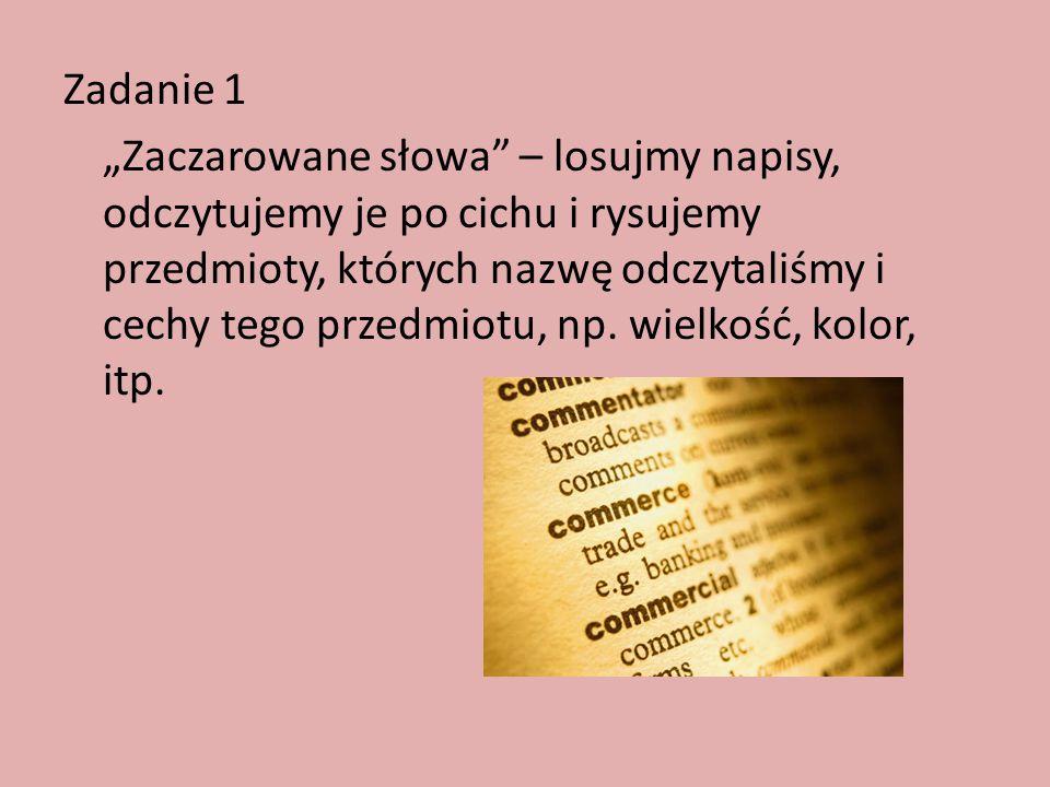 """Zadanie 1 """"Zaczarowane słowa – losujmy napisy, odczytujemy je po cichu i rysujemy przedmioty, których nazwę odczytaliśmy i cechy tego przedmiotu, np."""