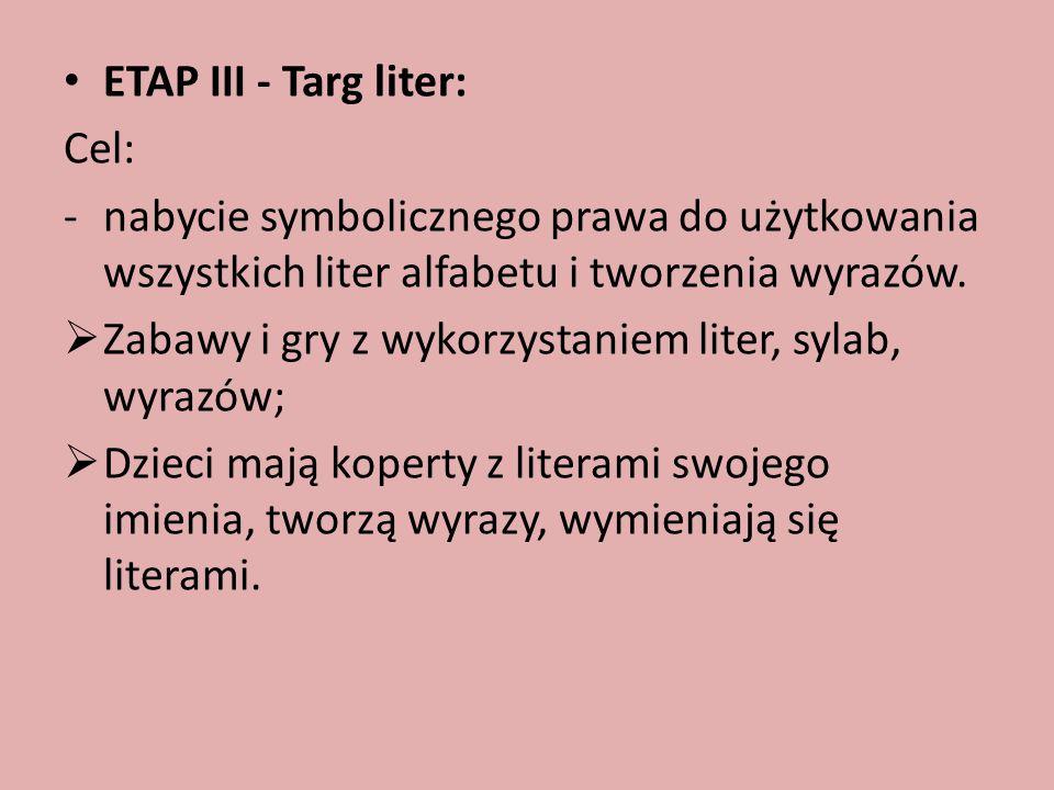 ETAP III - Targ liter: Cel: nabycie symbolicznego prawa do użytkowania wszystkich liter alfabetu i tworzenia wyrazów.