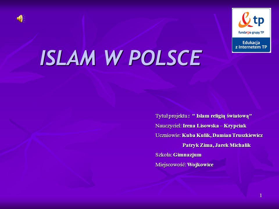 ISLAM W POLSCE Tytuł projektu : Islam religią światową