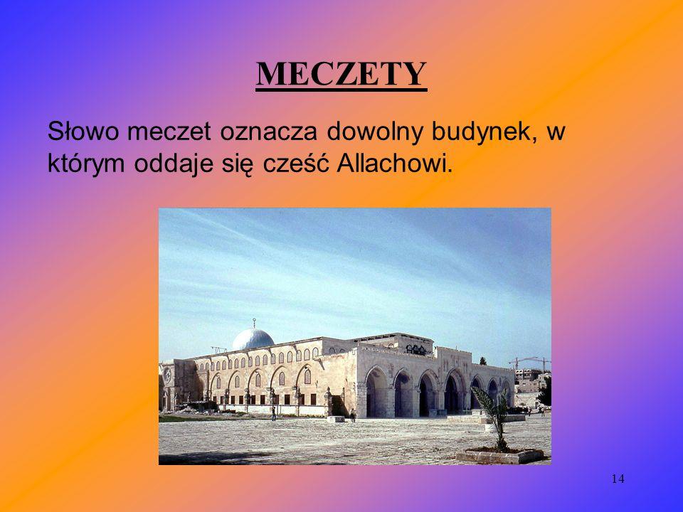 MECZETY Słowo meczet oznacza dowolny budynek, w którym oddaje się cześć Allachowi.