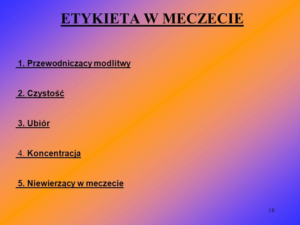 ETYKIETA W MECZECIE 1. Przewodniczący modlitwy 2. Czystość 3. Ubiór