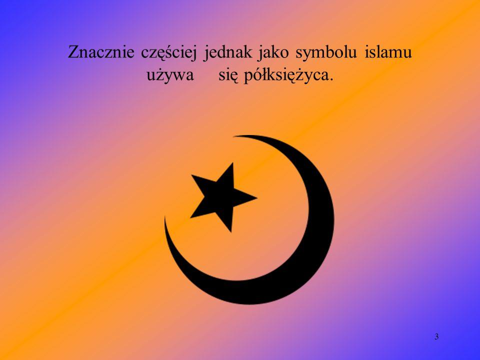 Znacznie częściej jednak jako symbolu islamu używa się półksiężyca.