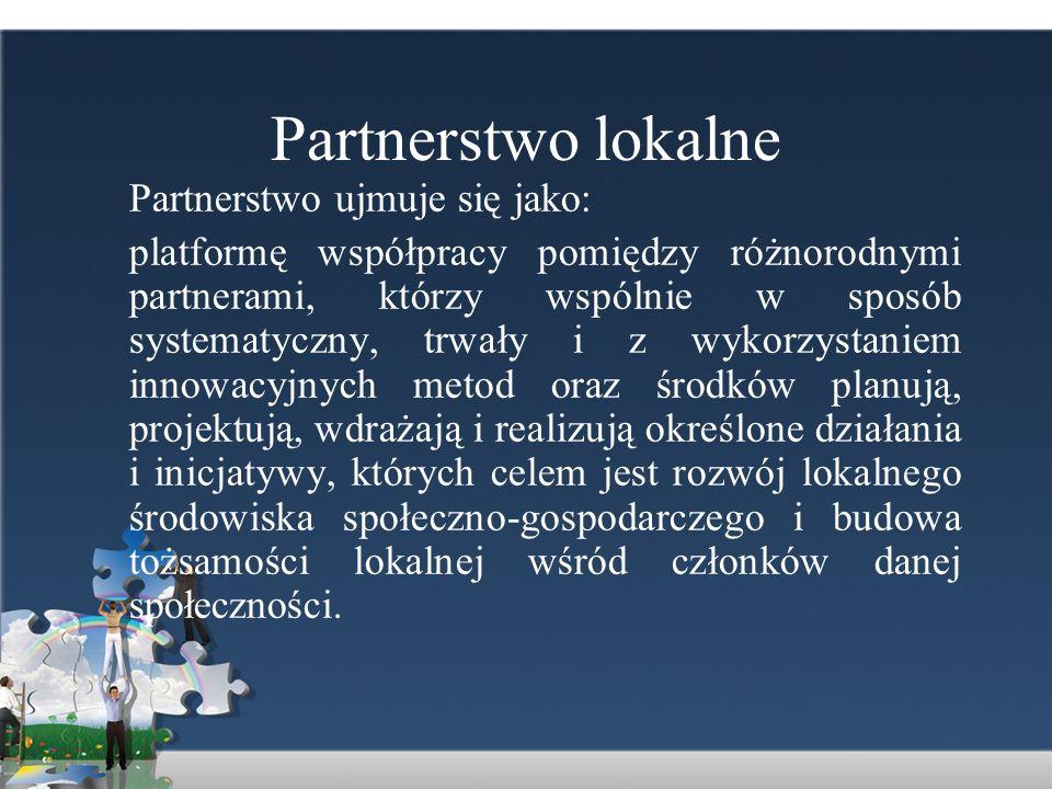 Partnerstwo lokalne Partnerstwo ujmuje się jako: