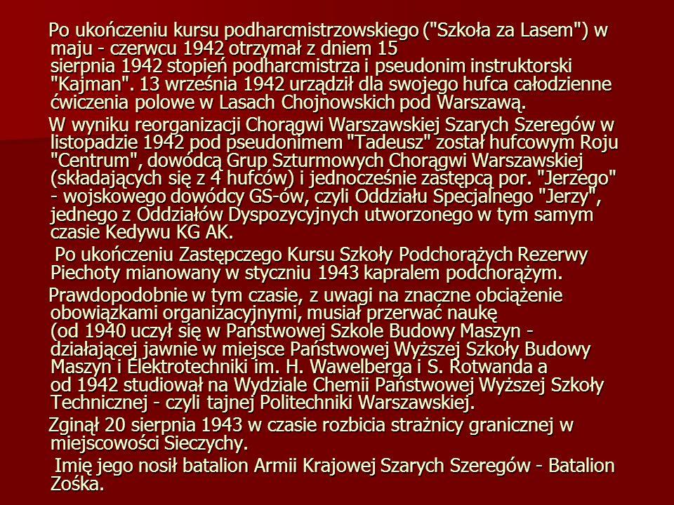 Po ukończeniu kursu podharcmistrzowskiego ( Szkoła za Lasem ) w maju - czerwcu 1942 otrzymał z dniem 15 sierpnia 1942 stopień podharcmistrza i pseudonim instruktorski Kajman . 13 września 1942 urządził dla swojego hufca całodzienne ćwiczenia polowe w Lasach Chojnowskich pod Warszawą.