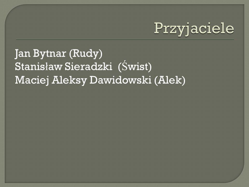Przyjaciele Jan Bytnar (Rudy) Stanisław Sieradzki (Świst) Maciej Aleksy Dawidowski (Alek)