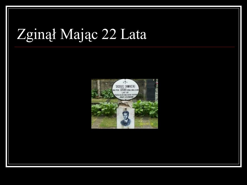 Zginął Mając 22 Lata