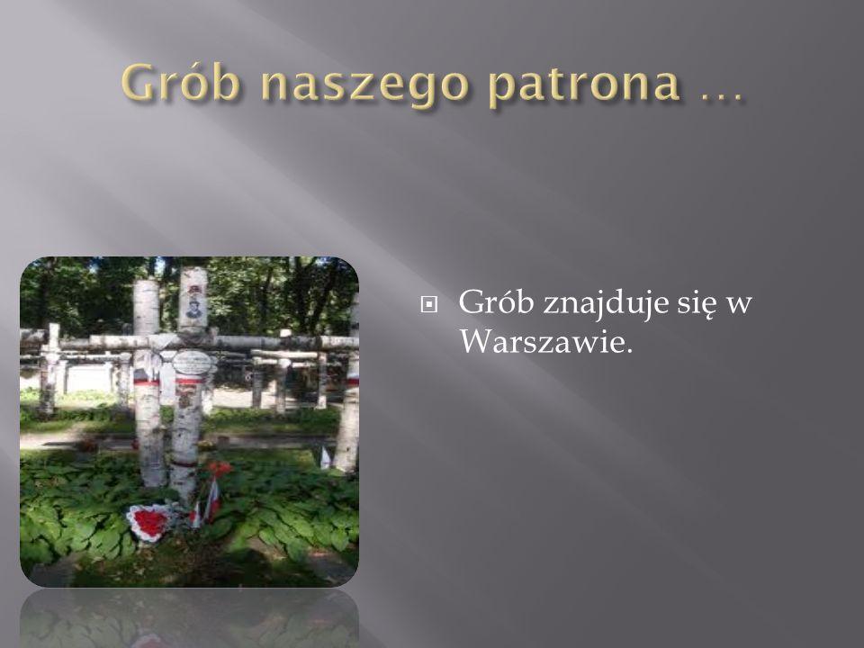 Grób naszego patrona … Grób znajduje się w Warszawie.
