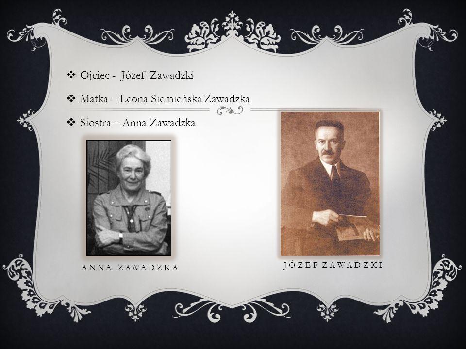 Ojciec - Józef Zawadzki Matka – Leona Siemieńska Zawadzka