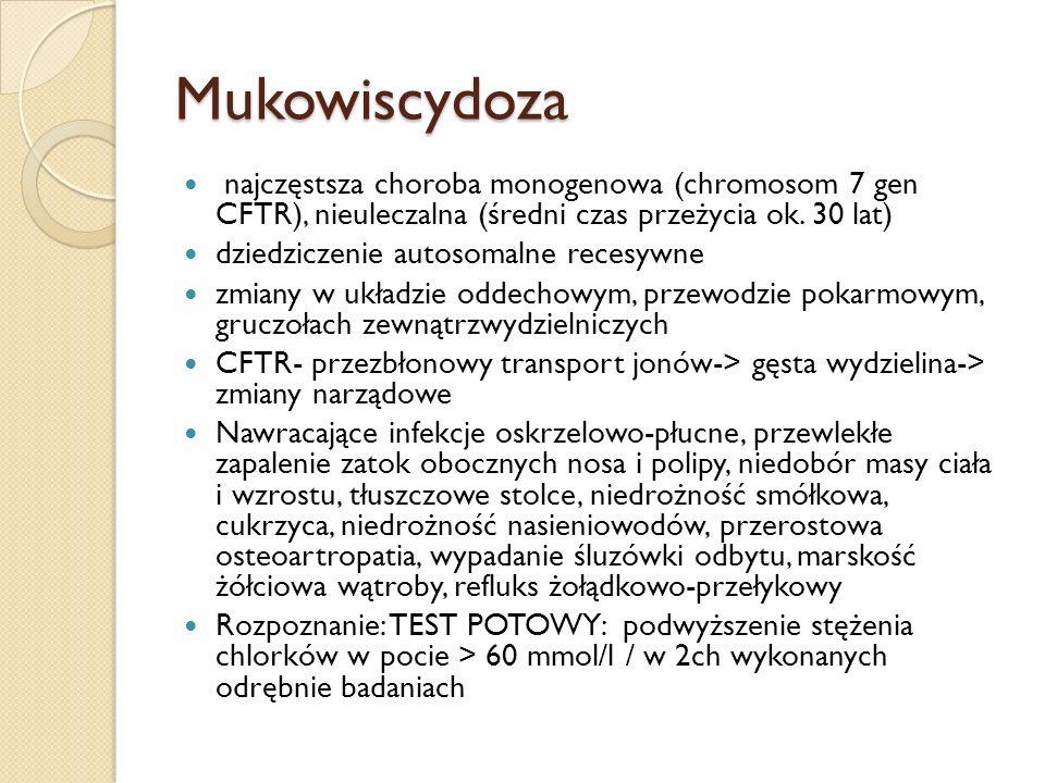 Mukowiscydoza najczęstsza choroba monogenowa (chromosom 7 gen CFTR), nieuleczalna (średni czas przeżycia ok. 30 lat)