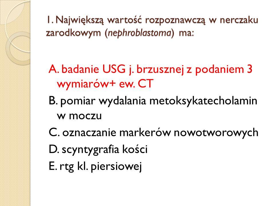1. Największą wartość rozpoznawczą w nerczaku zarodkowym (nephroblastoma) ma:
