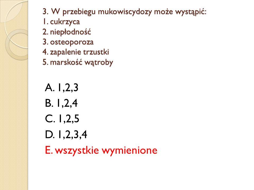 A. 1,2,3 B. 1,2,4 C. 1,2,5 D. 1,2,3,4 E. wszystkie wymienione