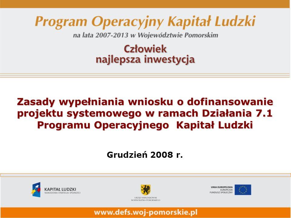 Zasady wypełniania wniosku o dofinansowanie projektu systemowego w ramach Działania 7.1 Programu Operacyjnego Kapitał Ludzki Grudzień 2008 r.