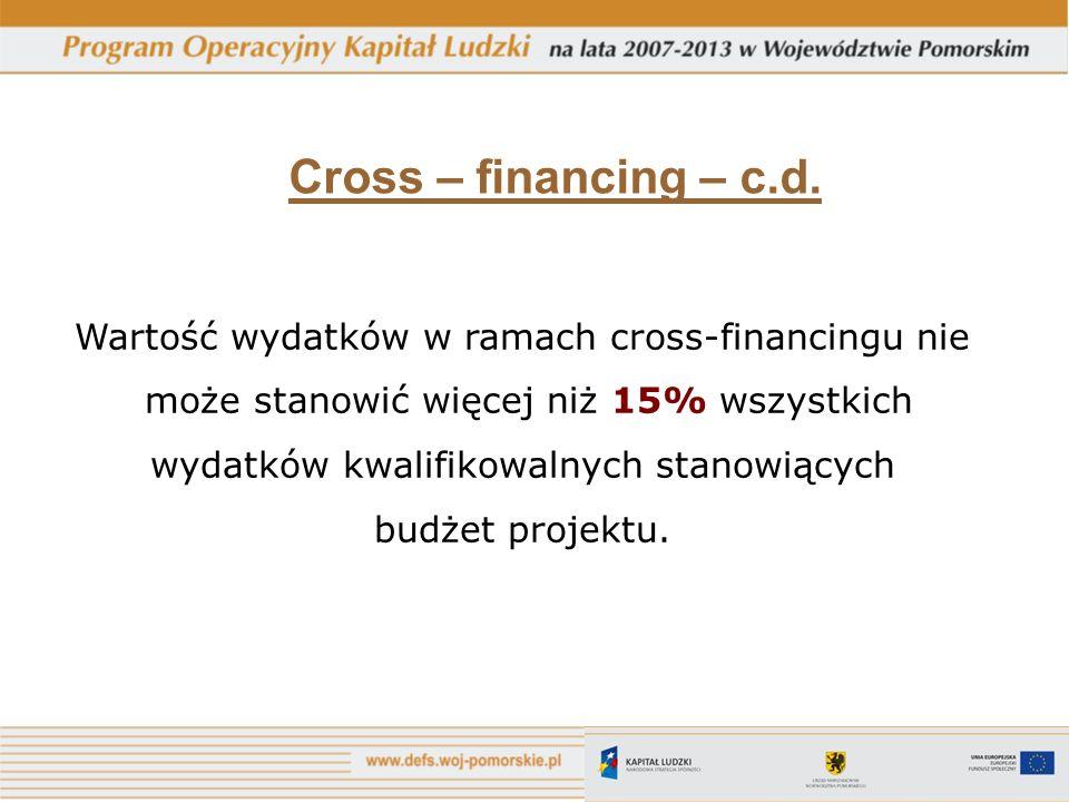 Cross – financing – c.d. Wartość wydatków w ramach cross-financingu nie. może stanowić więcej niż 15% wszystkich.