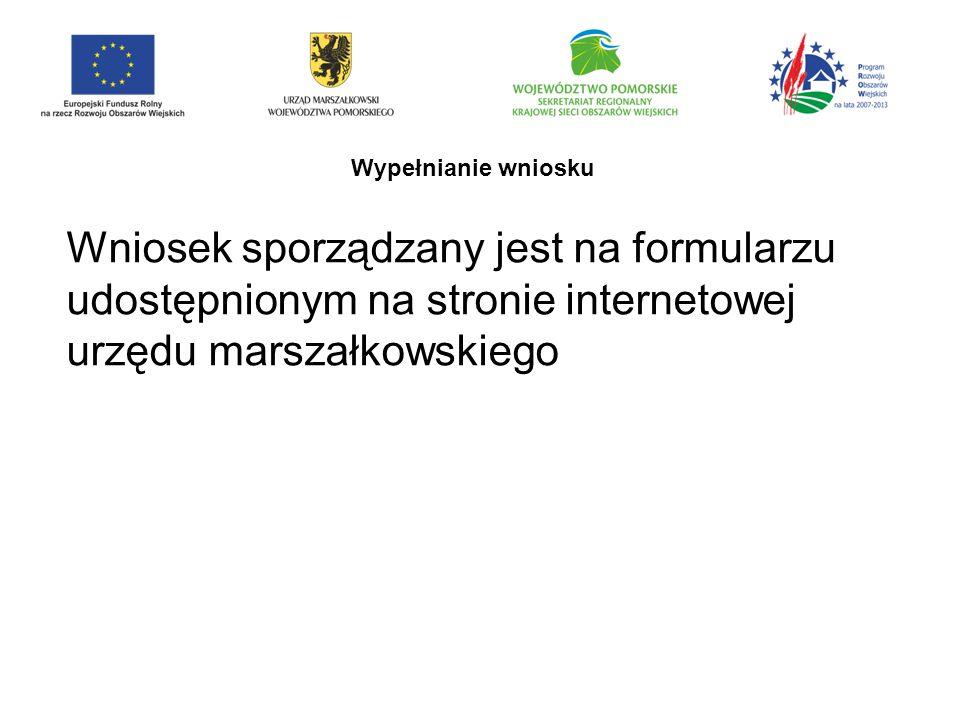 Wypełnianie wniosku Wniosek sporządzany jest na formularzu udostępnionym na stronie internetowej urzędu marszałkowskiego.