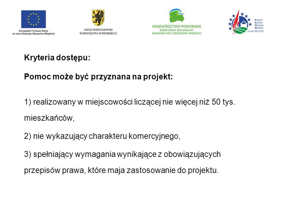 Kryteria dostępu: Pomoc może być przyznana na projekt: 1) realizowany w miejscowości liczącej nie więcej niż 50 tys. mieszkańców,
