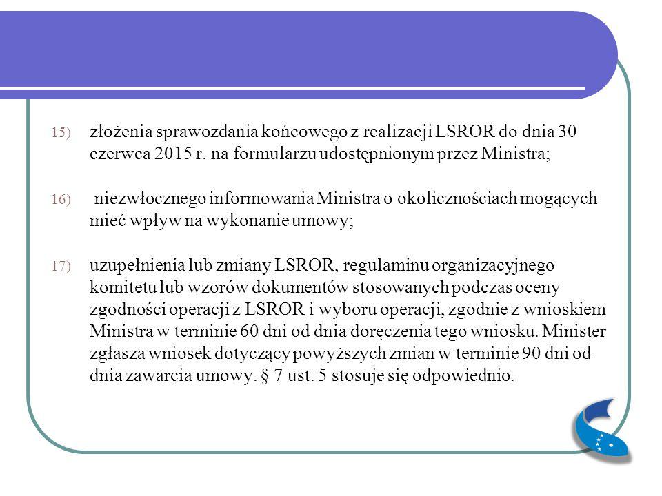złożenia sprawozdania końcowego z realizacji LSROR do dnia 30 czerwca 2015 r. na formularzu udostępnionym przez Ministra;