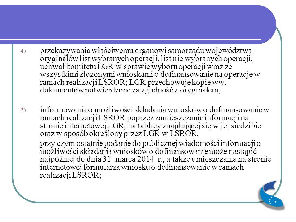 przekazywania właściwemu organowi samorządu województwa oryginałów list wybranych operacji, list nie wybranych operacji, uchwał komitetu LGR w sprawie wyboru operacji wraz ze wszystkimi złożonymi wnioskami o dofinansowanie na operacje w ramach realizacji LSROR; LGR przechowuje kopie ww. dokumentów potwierdzone za zgodność z oryginałem;