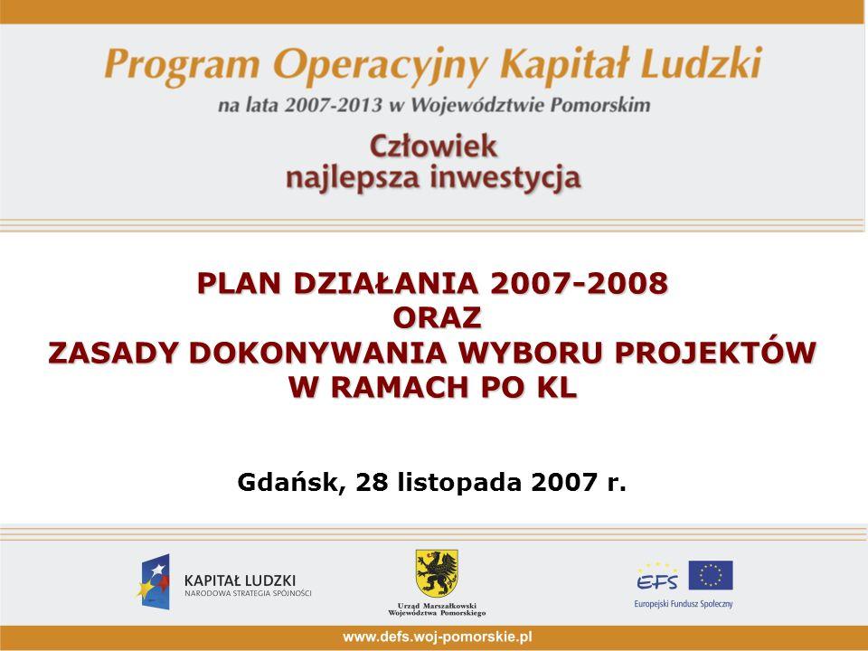 PLAN DZIAŁANIA 2007-2008 ORAZ ZASADY DOKONYWANIA WYBORU PROJEKTÓW W RAMACH PO KL Gdańsk, 28 listopada 2007 r.