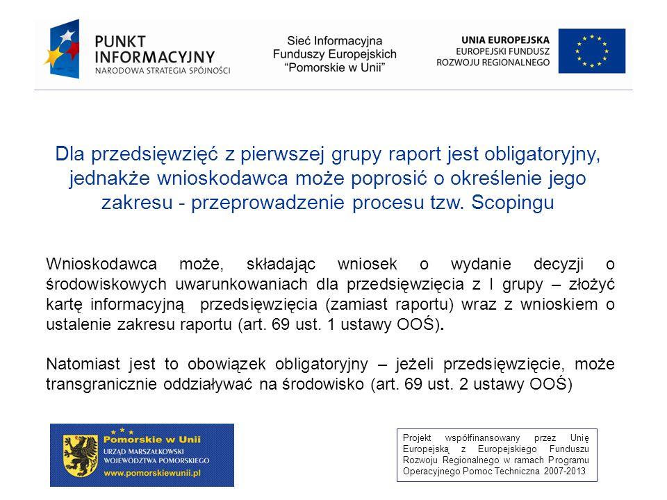 Dla przedsięwzięć z pierwszej grupy raport jest obligatoryjny, jednakże wnioskodawca może poprosić o określenie jego zakresu - przeprowadzenie procesu tzw. Scopingu