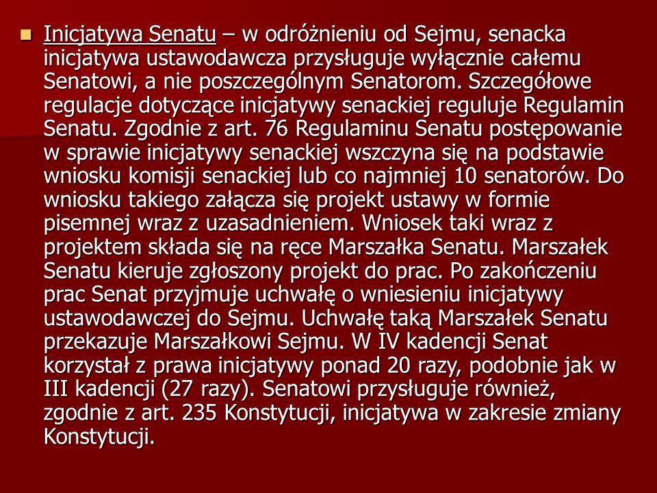 Inicjatywa Senatu – w odróżnieniu od Sejmu, senacka inicjatywa ustawodawcza przysługuje wyłącznie całemu Senatowi, a nie poszczególnym Senatorom.