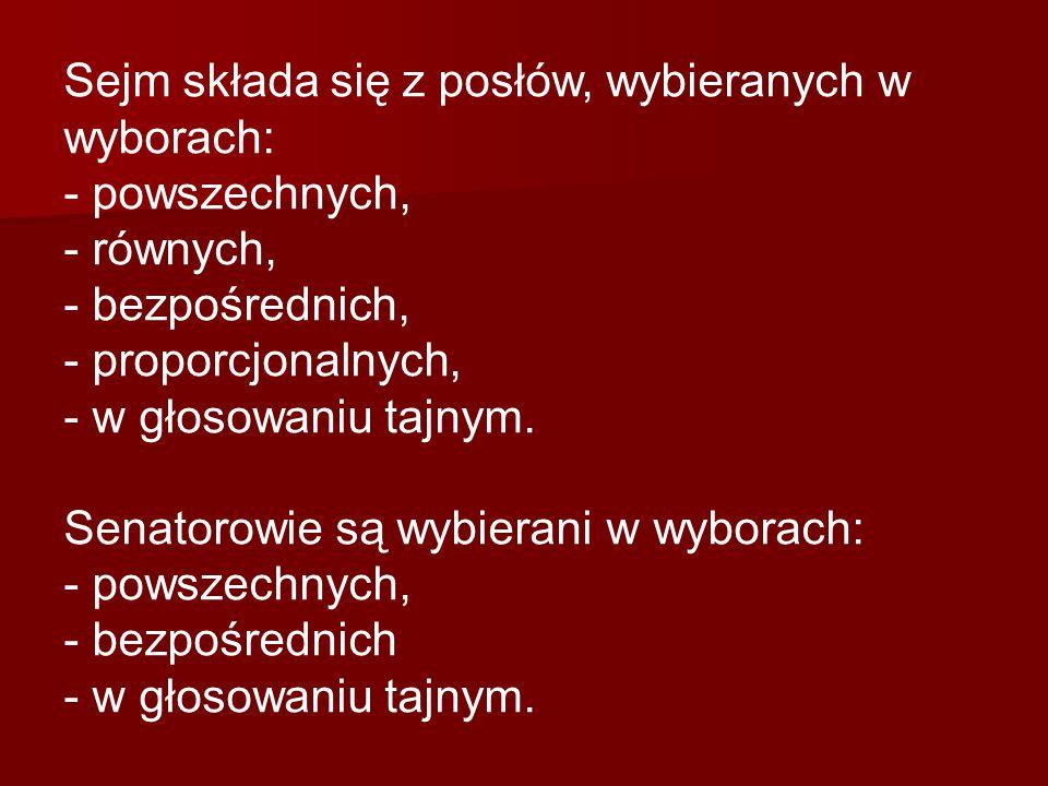 Sejm składa się z posłów, wybieranych w wyborach: - powszechnych, - równych, - bezpośrednich, - proporcjonalnych, - w głosowaniu tajnym.