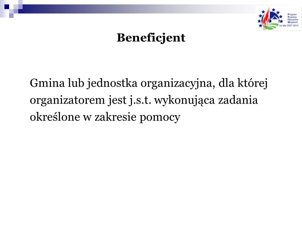 Beneficjent Gmina lub jednostka organizacyjna, dla której organizatorem jest j.s.t.