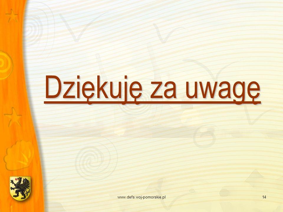 Dziękuję za uwagę www.defs.woj-pomorskie.pl