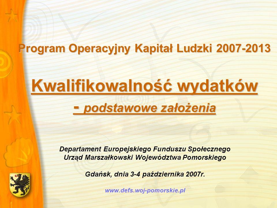Program Operacyjny Kapitał Ludzki 2007-2013 Kwalifikowalność wydatków - podstawowe założenia