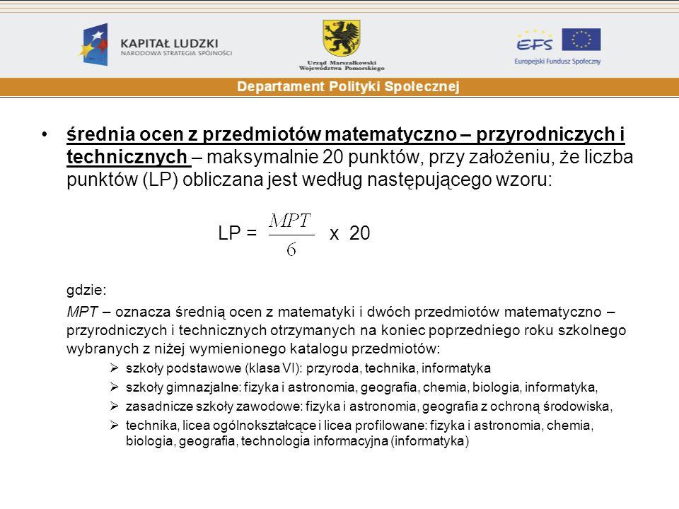średnia ocen z przedmiotów matematyczno – przyrodniczych i technicznych – maksymalnie 20 punktów, przy założeniu, że liczba punktów (LP) obliczana jest według następującego wzoru: