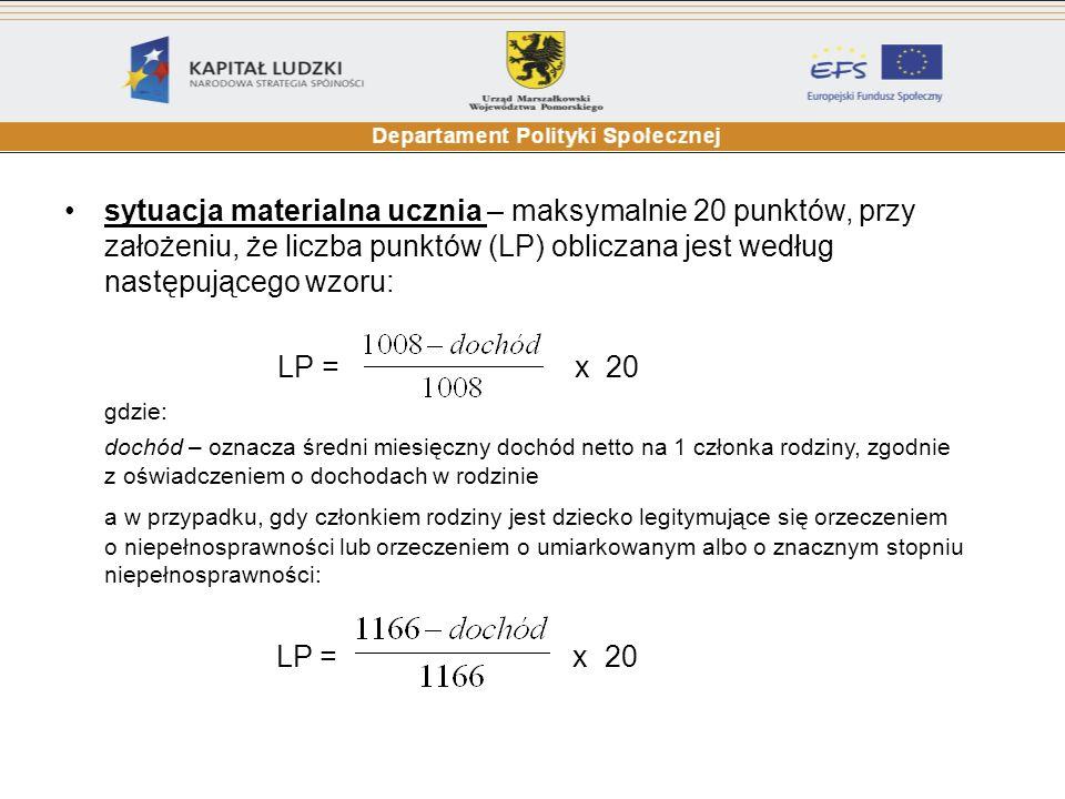 sytuacja materialna ucznia – maksymalnie 20 punktów, przy założeniu, że liczba punktów (LP) obliczana jest według następującego wzoru: