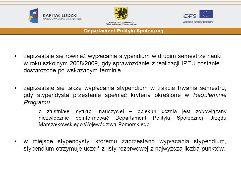 zaprzestaje się również wypłacania stypendium w drugim semestrze nauki w roku szkolnym 2008/2009, gdy sprawozdanie z realizacji IPEU zostanie dostarczone po wskazanym terminie.