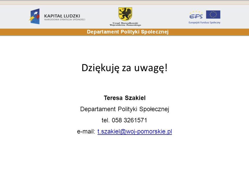 Dziękuję za uwagę! Teresa Szakiel Departament Polityki Społecznej