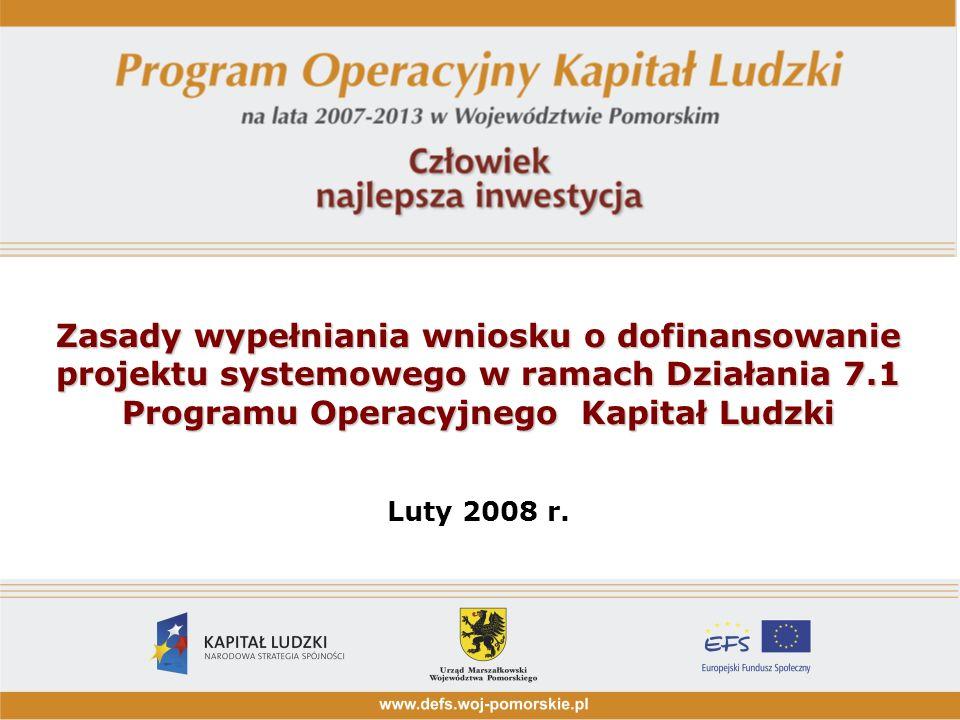 Zasady wypełniania wniosku o dofinansowanie projektu systemowego w ramach Działania 7.1 Programu Operacyjnego Kapitał Ludzki Luty 2008 r.
