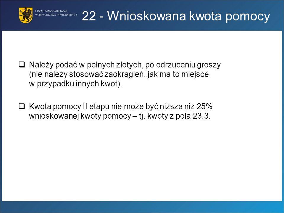 22 - Wnioskowana kwota pomocy