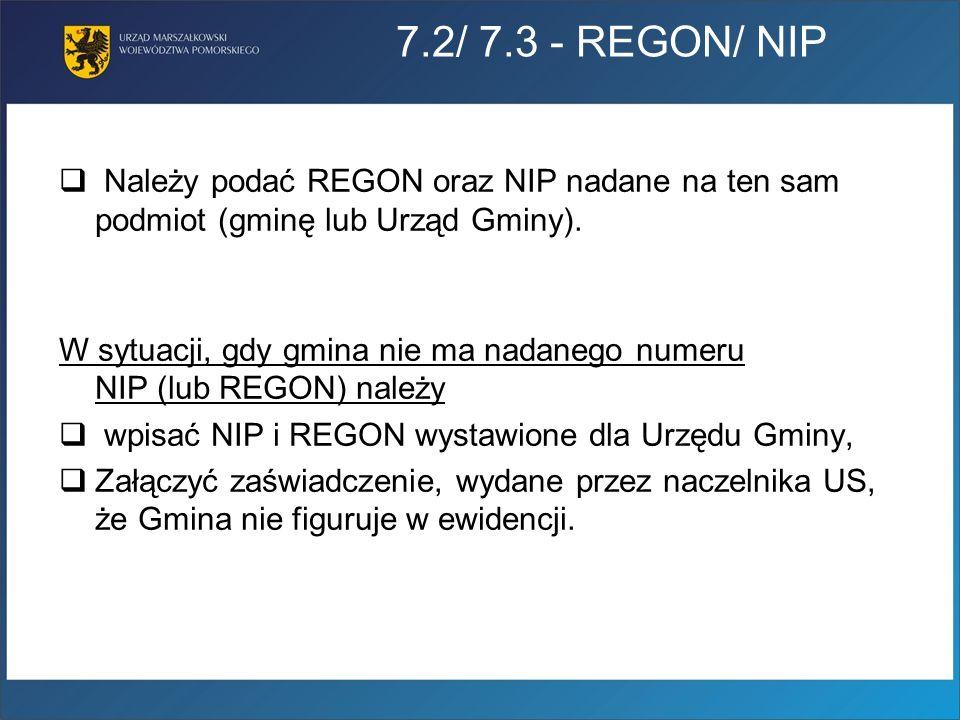 7.2/ 7.3 - REGON/ NIPNależy podać REGON oraz NIP nadane na ten sam podmiot (gminę lub Urząd Gminy).