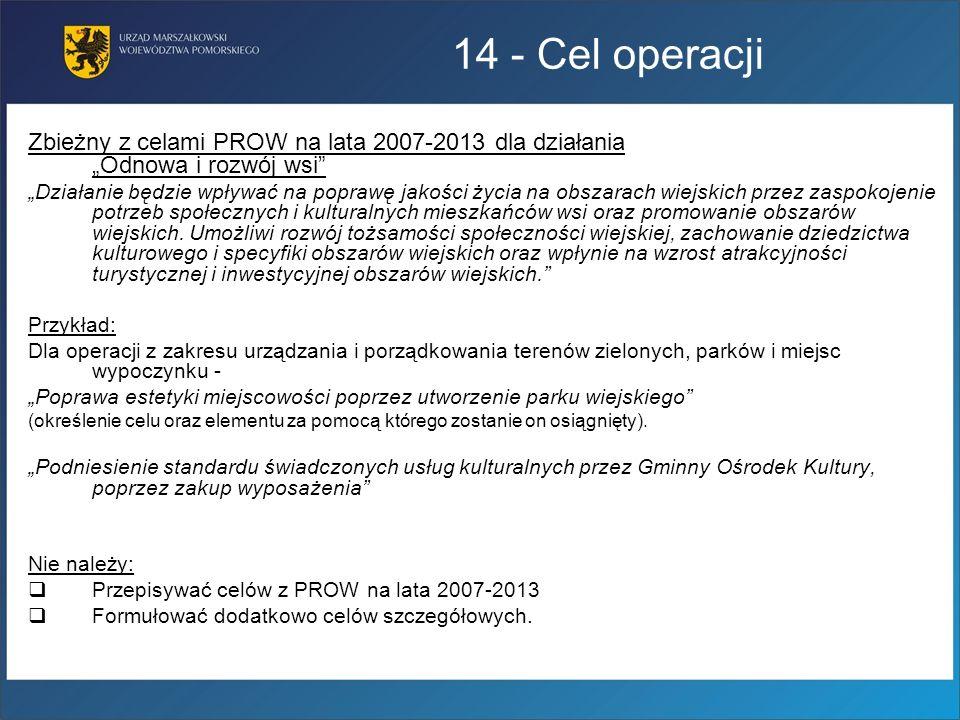 """14 - Cel operacji Zbieżny z celami PROW na lata 2007-2013 dla działania """"Odnowa i rozwój wsi"""