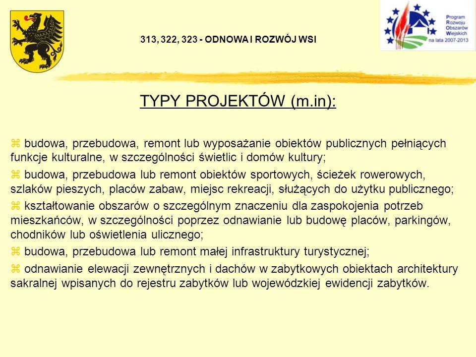313, 322, 323 - ODNOWA I ROZWÓJ WSI TYPY PROJEKTÓW (m.in):