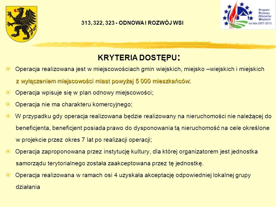 313, 322, 323 - ODNOWA I ROZWÓJ WSI KRYTERIA DOSTĘPU: Operacja realizowana jest w miejscowościach gmin wiejskich, miejsko –wiejskich i miejskich.